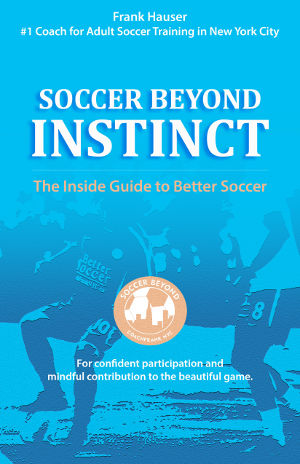 Soccer Beyond Instinct Soccer Book By Coach Frank NYC